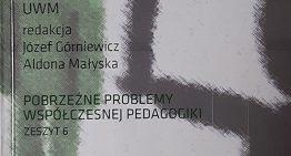 Pobrzeżne problemy współczesnej edukacji, (red.) J. Górniewicz, A. Małyska, Olsztyn 2015